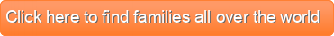 Click here to find families all over the world