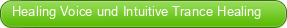 Healing Voice und Intuitive Trance Healing