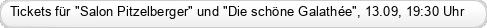 """Tickets für """"Salon Pitzelberger"""" und """"Die schöne Galathée"""", 13.09, 19:30 Uhr"""