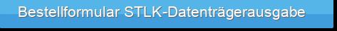 Bestellformular STLK-Datenträgerausgabe