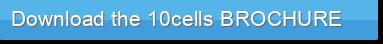 Download the 10cells BROCHURE