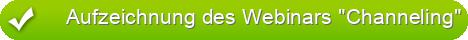 """Aufzeichnung des Webinars """"Channeling"""""""